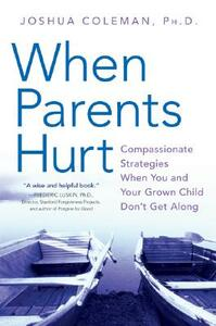 When Parents Hurt: Compassionate Strategies When You and Your Grown Child Don't Get Along - Joshua Coleman - cover