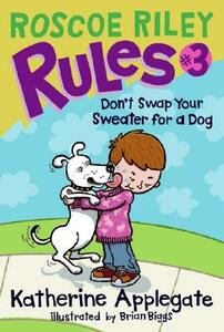 Roscoe Riley Rules #3: Don't Swap Your Sweater for a Dog - Katherine Applegate - cover