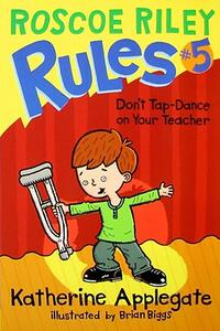 Roscoe Riley Rules #5: Don't Tap-Dance on Your Teacher - Katherine Applegate - cover