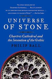 Universe of Stone: Chartres Cathedral and the Invention of the Gothic - Philip Ball - cover