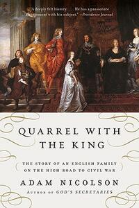 Quarrel with the King: The Story of an English Family on the High Road to Civil War - Adam Nicolson - cover