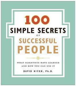 The 100 Simple Secrets of Successful People: What Scientists Have Learned and How You Can Use It - David Niven - cover