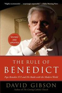 The Rule of Benedict: Pope Benedict XVI and His Battle with the Modern World - David Gibson - cover