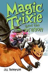 Magic Trixie and the Dragon - Jill Thompson - cover