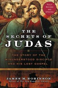 The Secrets Of Judas: The Story Of The Misunderstood Disciple And His Lost Gospel - James M. Robinson - cover
