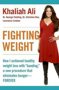 """Fighting Weight: How I Achieved Healthy Weight Loss with """"Banding,"""" a New Procedure That Eliminates Hunger--Forever - Khaliah Ali,George Fielding,Christine Ren - cover"""