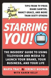 Starring You!: The Insiders' Guide to Using Television and Media to Launch Your Brand, Your Business, and Your Life - Marta Tracy,Terence Noonan - cover