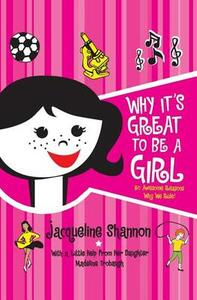 Why It's Great to Be a Girl: 50 Awesome Reasons Why We Rule! - Jacqueline Shannon - cover