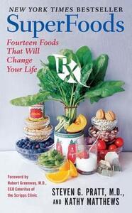 SuperFoods Rx: Fourteen Foods That Will Change Your Life - Steven G. Pratt,Kathy Matthews - cover