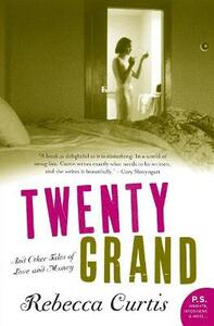 Twenty Grand: And Other Tales of Love and Money - Rebecca Curtis - cover