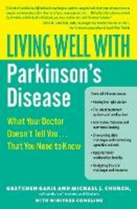 Living Well With Parkinson's Disease: What Your Doctor Doesn't Tell You....That You Need to Know - Gretchen Garie,Michael J. Church,Winifred Conkling - cover