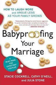 Babyproofing Your Marriage: How to Laugh More and Argue Less as Your Family Grows - Stacie Cockrell,Cathy O'Neill,Julia Stone - cover