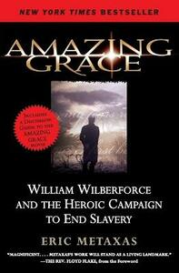 Amazing Grace: William Wilberforce and the Heroic Campaign to End Slavery - Eric Metaxas - cover