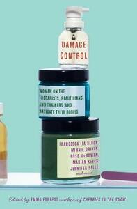 Damage Control: Women on the Therapists, Beauticians, and Trainers Who Navigate Their Bodies - Emma Forrest - cover