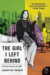 The Girl I Left Behind: A Personal History of the 1960s - Judith Nies - cover