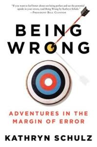 Being Wrong: Adventures in the Margin of Error - Kathryn Schulz - cover