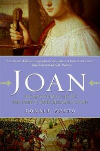 Joan: The Mysterious Life of the Heretic Who Became a Saint - Donald Spoto - cover