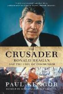 The Crusader: Ronald Reagan and the Fall of Communism - Paul Kengor - cover