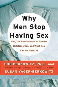 Why Men Stop Having Sex: Men, the Phenomenon of Sexless Relationships, and What You Can Do About It - Bob Berkowitz,Susan Yager-Berkowitz - cover