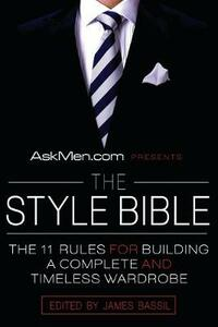 Askmen.com Presents the Style Bible: The 11 Rules for Building a Complete and Timeless Wardrobe - James Bassil - cover