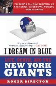 I Dream in Blue: Life, Death, and the New York Giants - Roger Director - cover