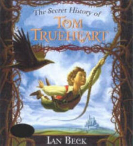 Secret History Of Tom Trueheart Unabridged (6/480) - Ian Beck - cover