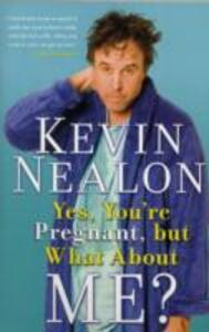 Yes, You're Pregnant, but What About Me? - Kevin Nealon - cover