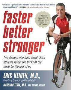 Faster, Better, Stronger: 10 Proven Secrets to a Healthier Body in 12 Weeks - Eric Heiden,Massimo Testa,Deanne Musolf - cover