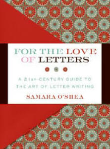For the Love of Letters: A 21st-Century Guide to the Art of Letter Writing - Samara O'Shea - cover