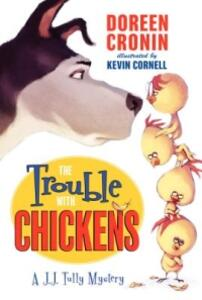 The Trouble with Chickens: A J. J. Tully Mystery - Doreen Cronin - cover