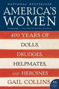 America's Women: 400 Years Of Dolls, Drudges, Helpmates, And Heroines - Gail Collins - cover