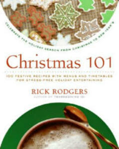 Christmas 101: Celebrate the Holiday Season from Christmas to New Year's - Rick Rodgers - cover