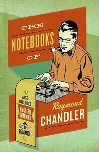 The Notebooks Of Raymond Chandler - Raymond Chandler - cover