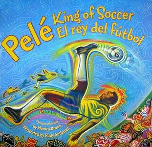 Pele, King of Soccer/Pele, El Rey del Futbol - Monica Brown - cover