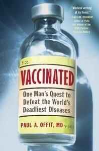 Vaccinated: One Man's Quest to Defeat the World's Deadliest Diseases - Paul A Offit - cover