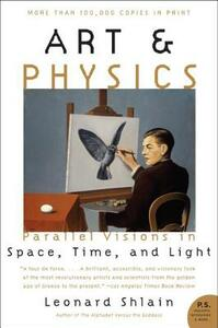 Art and Physics: Parallel Visions In Space, Time, And Light - Leonard Shlain - cover