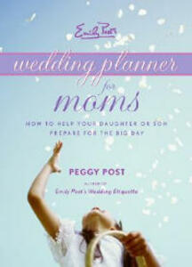 Emily Post's Wedding Planner For Moms: How to Help Your Daughter or Son Prepare for the Big Day - Peggy Post - cover