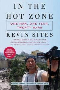 In the Hot Zone: One Man, One Year, Twenty-One Wars - Kevin Sites - cover