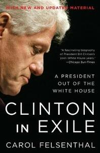 Clinton in Exile: A President Out of the White House - Carol Felsenthal - cover