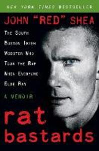 Rat Bastards: The South Boston Irish Mobster Who Took the Rap When Everyone Else Ran - John Shea - cover