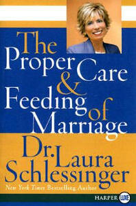 The Proper Care And Feeding of Marriage Large Print - Laura Schlessinger - cover