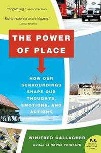 The Power of Place: How Our Surroundings Shape Our Thoughts, Emotions, and Actions - Winifred Gallagher - cover