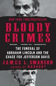 Bloody Crimes: The Funeral of Abraham Lincoln and the Chase for Jefferson Davis - James L Swanson - cover