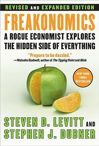 Freakonomics: A Rogue Economist Explores the Hidden Side of Everything - Steven D. Levitt,Stephen J. Dubner - cover
