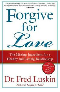 Forgive For Love: The Missing Ingredient for a Healthy and Lasting Relationship - Fred Luskin - cover
