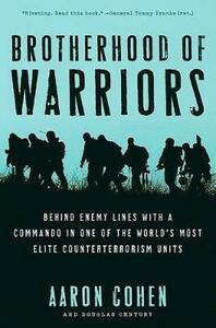 Brotherhood fo Warriors: Behind Enemy Lines with a Commando in One of the World's Most Elite Counterterrorism Units - Aaron Cohen - cover