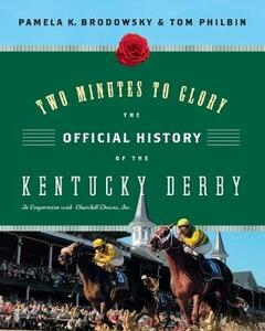 Two Minutes to Glory: The Official History of the Kentucky Derby - Pamela Brodowsky,Tom Philbin - cover