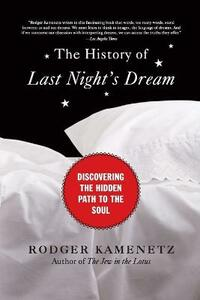 The History of Last Night's Dream: Discovering the Hidden Path to the Soul - Rodger Kamenetz - cover