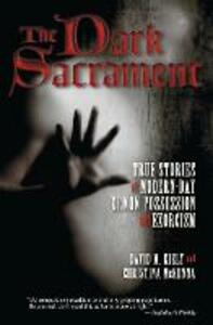 The Dark Sacrament: True Stories Of Modern-Day Demon Possession And Exorcism - David M. Kiely - cover