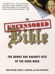 The Uncensored Bible: The Bawdy and Naughty Bits of the Good Book - John Kaltner - cover